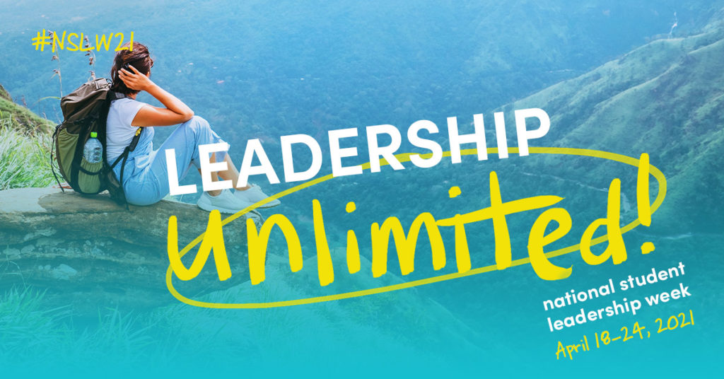 #NSLW21 Leadership Unlimited! National Student Leadership Week April 18-24, 2021